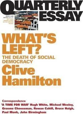 What's Left?: The Death Of Social Democracy: Quarterly Essay21