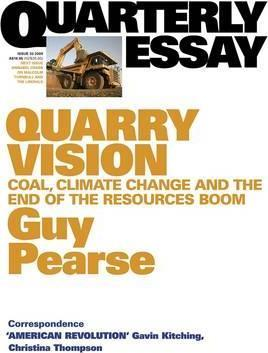 Quarry Vision: Coal, Climate Change and the End of the Resources Boom: Quarterly Essay 33