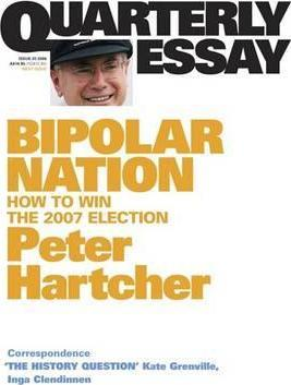 Bipolar Nation: How to Win the 2007 Election: Quarterly Essay 25