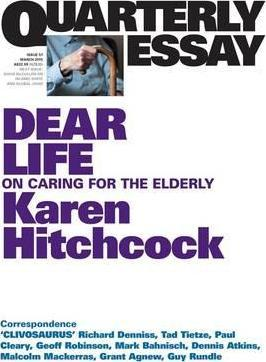 Dear Life: On Caring for the Elderly: Quarterly Essay 57 - Karen Hitchcock