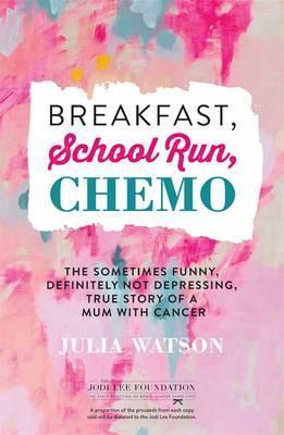 Breakfast, School Run, Chemo: The Sometimes Funny, Definitely Not Cover Image