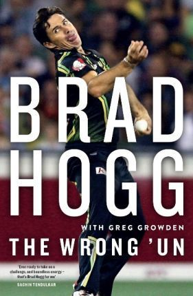 The Wrong 'Un: The Brad Hogg Story