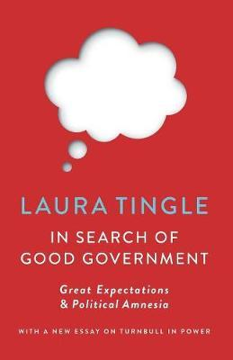 In Search of Good Government  Great Expectations & Political Amnesia