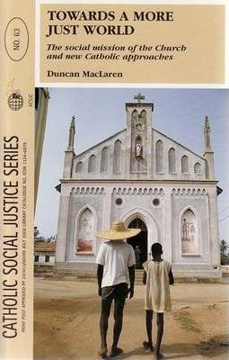 Towards a More Just World : The Social Mission of the Church and New Catholic Approaches