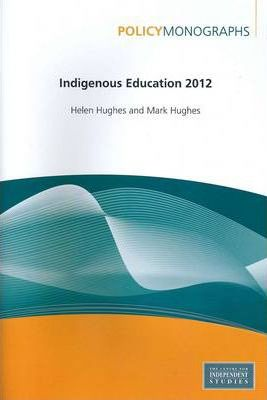Indigenous Education 2012 PM129 (Centre for Independent Studies Policy Monograph)