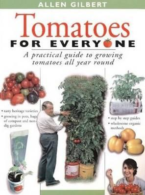 Tomatoes for Everyone : A Practical Guide to Growing Tomatoes All Year Round