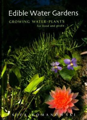 Edible Water Gardens : Growing Water Plants for Food and Profit
