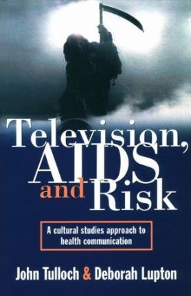Television, AIDS and Risk : A Cultural Studies Approach to Health Communication