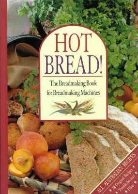 Hot Bread!: the Breadmaking Book for Breadmaking Machines