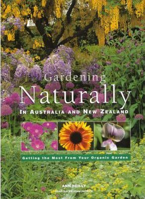 Gardening Naturally in Australia and New Zealand: Getting the Most from Your Organic Garden