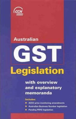 Australian Gst Legislation: with Overview and Explanatory Memoranda