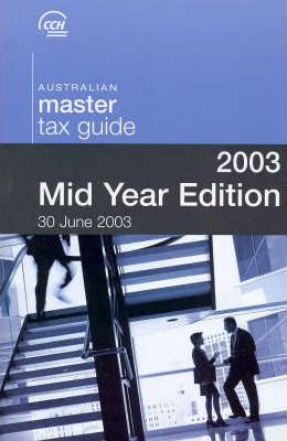 2003 Australian Master Tax Guide: Mid Year Edition