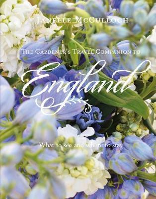 The Gardener's Travel Companion to England  What to see and where to stay