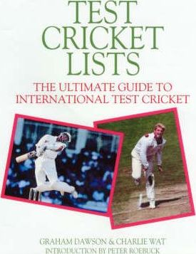 Test Cricket Lists : the Ulimate Guide to International Test Cricket
