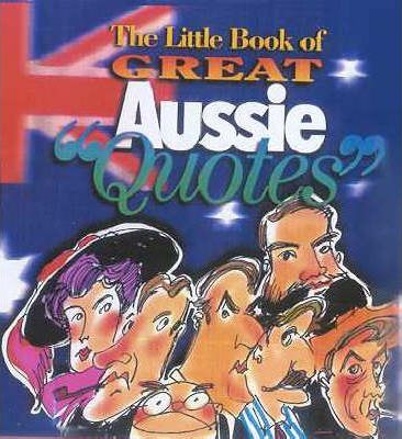 Little Book of Great Aussie Quotes