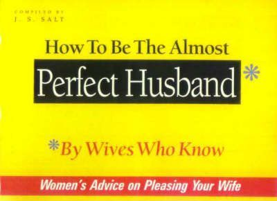 How to be the Almost Perfect Husband...by Wives Who Know