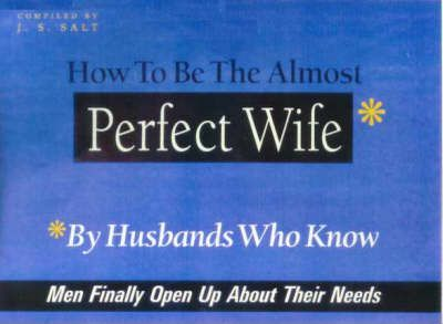 How to be Almost the Perfect Wife...by Husbands Who Know