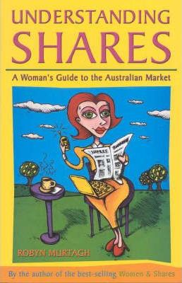 Understanding Shares: a Woman's Guide to the Australian Market