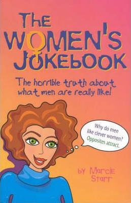 The Women's Jokebook : the Horrible Truth about What Men are Really Like!
