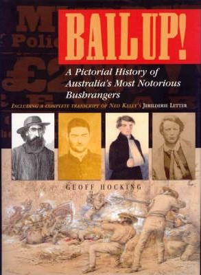 Bail up! A Pictorial History of Australia's Most Notorious Bushrangers