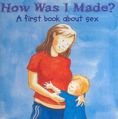 How Was I Made? a First Book about Sex