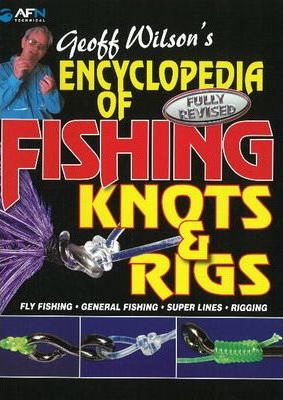Geoff Wilson's Encyclopedia of Fishing Knots & Rigs Cover Image