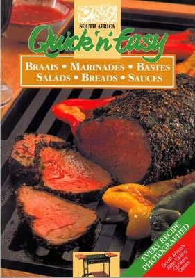 Quick 'n Easy Braaies, Marinades, Bastes, Salads, Breads & Sauces