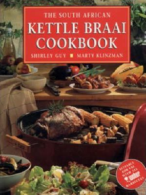 The South African Kettle Braai Cookbook
