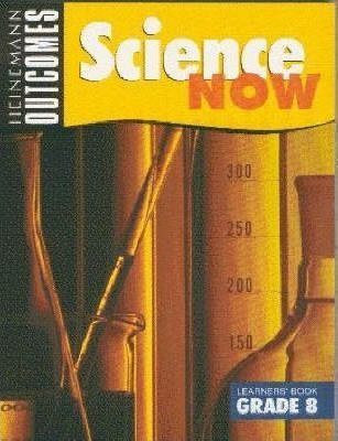 Heinemann Outcomes Science Now: Gr 8: Learner's book