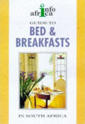 A Guide to Bed and Breakfast and Guest Houses in South Africa 1998-99