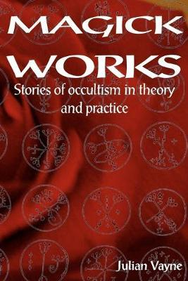 Magick Works  Stories of Occultism in Theory & Practice