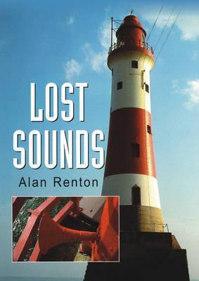 Lost Sounds : The Story of Fog Signals
