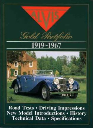 The Alvis Gold Portfolio, 1919-67: A Collection of Road Tests, Intros, Special Coachwork, Technical and Performance Data and Historical Section