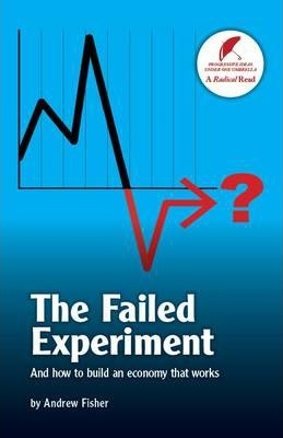 The Failed Experiment  And How to Build an Economy That Works
