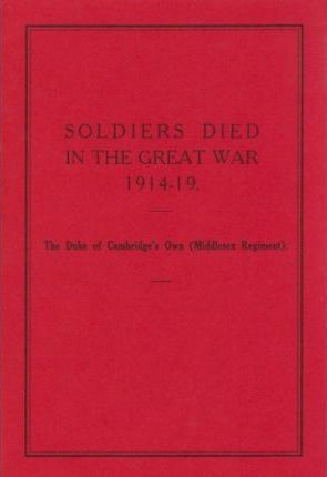 Soldiers Died in the Great War, 1914-19: Duke of Cambridge's Own (Middlesex Regiment) Pt.56