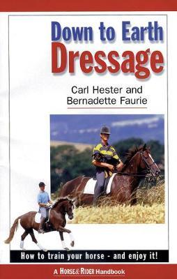 Down to Earth Dressage : How to Train Your Horse - and Enjoy it!