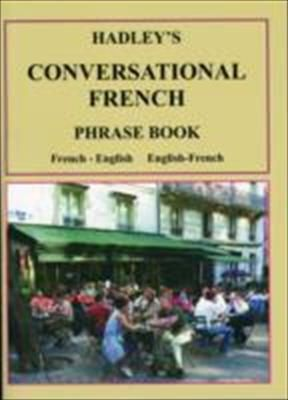 Hadley's Conversational French Phrase Book : French - English, English - French
