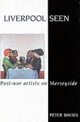 Liverpool Seen : Post-War Artists in the City
