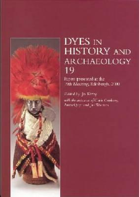 Dyes in History and Archaeology 19  Papers Presented at the 19th Meeting