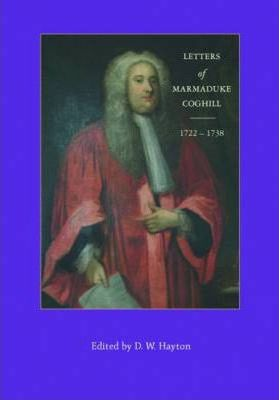 The Letters of Marmaduke Coghill, 1722-1738