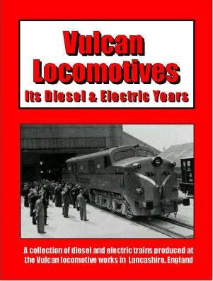 Vulcan Locomotives: Its Diesel and Electric Years