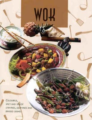 Wok: Colourful, Spicy and Speedy Stir-Fries, Deep-Fries and Braised Dishes
