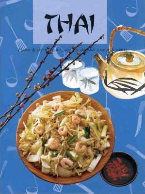 Thai: Vibrant & Exotic Dishes, Full of Fragrant Flavour & Variety