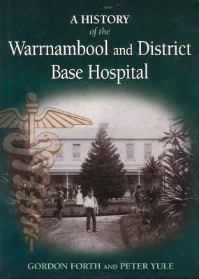 A History of the Warrnambool and District Base Hospital