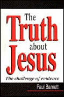 The Truth About Jesus  The Challenge of Evidence