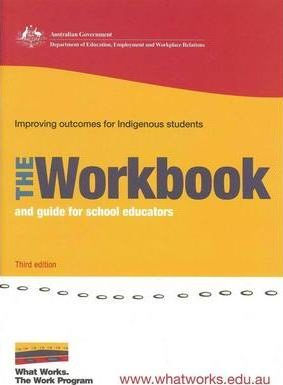 What Works. The Work Program. Improving Outcomes for Indigenous Students. The Workbook and Guide for School Educators