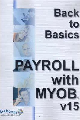 Back to Basics - Payroll with MYOB V15 Includes CD