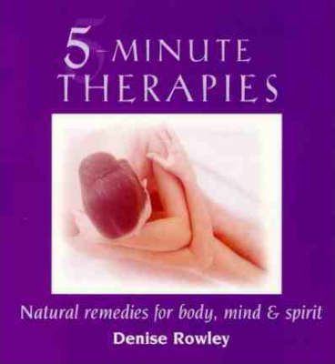 5 Minute Therapies : Natural Remedies for Body, Mind & Spirit