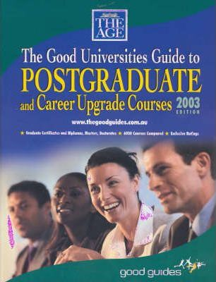 The Good Universities Guide to Postgraduate and Career Upgrade Courses 2003