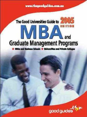The Good Universities Guide to MBA and Graduate Management Programs 2005